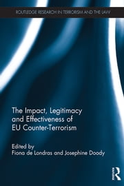 The Impact, Legitimacy and Effectiveness of EU Counter-Terrorism ebook by Fiona de Londras,Josephine Doody