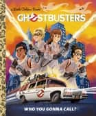 Ghostbusters: Who You Gonna Call (Ghostbusters 2016) ebook by John Sazaklis, Alan Batson