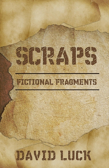Scraps - Fictional Fragments ebook by David Luck