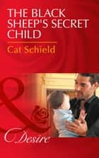 The Black Sheep's Secret Child (Mills & Boon Desire) (Billionaires and Babies, Book 76) ebook by Cat Schield