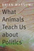 What Animals Teach Us about Politics ebook by Brian Massumi