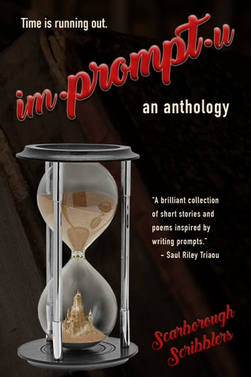 Impromptu: An Anthology ebook by Scarborough Scribblers,Margaret Abela,Brenda Dow,Carolynne Fairweather,Frances Katsiaounis,Diana Kiesners,Hector King Jr.,Larry Kosowan,Esther Lok,Marilyn McNeil,Darcy Miller,Maria Samurin,Betty Stewart,Xavier Wynn Williams