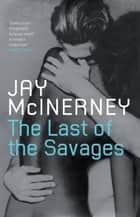 The Last of the Savages - rejacketed ebook by Jay McInerney
