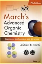 March's Advanced Organic Chemistry ebook by Michael B. Smith
