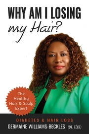Why Am I Losing My Hair? Diabetes & Hair Loss - Diabetes and Hair Loss ebook by Germaine R Williams-Beckles