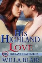 His Highland Love ebook by Willa Blair