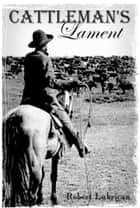 Cattleman's Lament ebook by Robert Lubrican