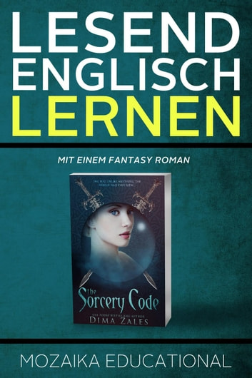 Englisch Lernen: Mit einem Fantasy Roman - Learn English for German Speakers - Fantasy Novel edition, #1 ebook by Dima Zales,Mozaika Educational