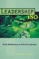 Leadership 180 - Daily Meditations on School Leadership ebook by Dennis Sparks