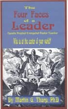 The Four Faces of a Leader ebook by Dr. Martin G Tharp PhD