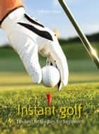 Instant golf - Tips and Techniques for Beginners ebook by Infinite Ideas