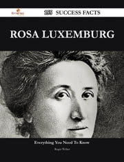 Rosa Luxemburg 155 Success Facts - Everything you need to know about Rosa Luxemburg ebook by Roger Weber