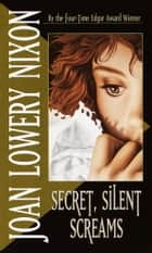Secret, Silent Screams ebook by Joan Lowery Nixon