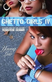 Ghetto Girls IV - Young Love ebook by Anthony Whyte