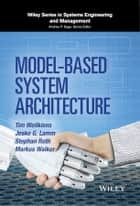 Model-Based System Architecture ebook by Tim Weilkiens, Jesko G. Lamm, Stephan Roth,...