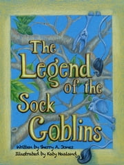 The Legend of the Sock Goblin ebook by Sherry A. Jones,Katy Haaland
