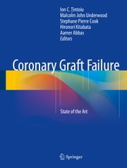 Coronary Graft Failure - State of the Art ebook by Ion C. Ţintoiu,Malcolm John Underwood,Stephane Pierre Cook,Hironori Kitabata,Aamer Abbas