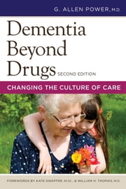Dementia Beyond Drugs, Second Edition - Changing the Culture of Care ebook by G. Allen Power,Kate Swaffer,William H. Thomas