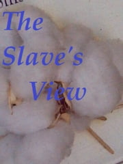 The Slave's View ebook by Yacub Saafir