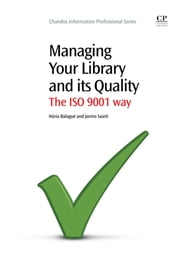 Managing Your Library and its Quality - The ISO 9001 Way ebook by Núria Balagué,Jarmo Saarti