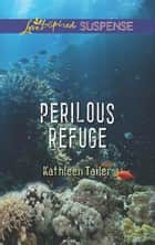 Perilous Refuge (Mills & Boon Love Inspired Suspense) eBook by Kathleen Tailer
