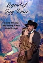 Legend of Dry River ebook by Susan Horsnell