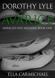 Dorothy Lyle In Avarice - The Miracles and Millions Saga ebook by Ella Carmichael