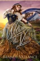 Within the Veil ebook by Brandy Vallance
