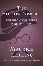 The Hollow Needle - Further Adventures of Arsène Lupin ebook by Maurice Leblanc, Otto Penzler