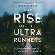 The Rise of the Ultra Runners audiobook by Adharanand Finn