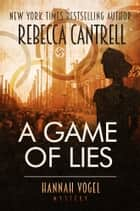 A Game of Lies ebook by Rebecca Cantrell