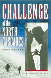 Challenge of the North Cascades ebook by Fred Beckey