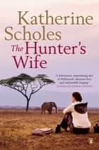 The Hunter's Wife ebook by Katherine Scholes