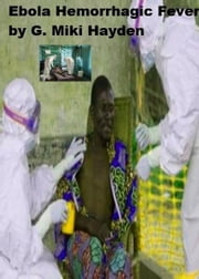 """Ebola Hemorrhagic Fever"" ebook by G Miki Hayden"