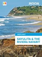 Moon Spotlight Sayulita & the Riviera Nayarit ebook by Justin Henderson