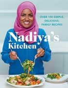 Nadiya's Kitchen - Discover Nadiya's favourite recipes. From our favourite Bake Off winner and author of Nadiya's Family Favourites ebook by Nadiya Hussain