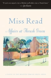 Affairs at Thrush Green - A Novel ebook by Miss Read