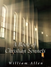 A Book of Christian Sonnets ebook by William Allen