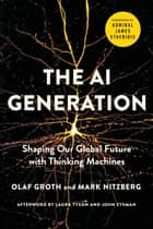 The A.I. Generation - Shaping Our Global Future with Thinking Machines ebook by Olaf Groth, Mark Nitzberg