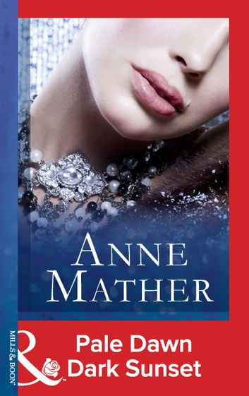 Pale Dawn Dark Sunset (Mills & Boon Modern) (The Anne Mather Collection) ebook by Anne Mather