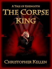 The Corpse King ebook by Christopher Kellen