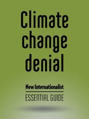 Climate Change Denial - New Internationalist - Essential Guide ebook by Danny Chivers