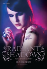 Radiant Shadows - Sublime oscurità ebook by Lucia Olivieri,Francesca Fabbri,Melissa Marr