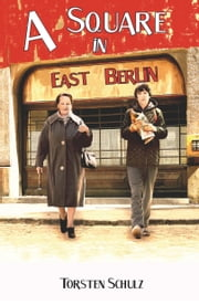 A Square in East Berlin ebook by Torsten Schulz