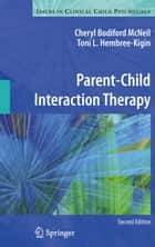 Parent-Child Interaction Therapy ebook by Toni L. Hembree-Kigin,Cheryl McNeil