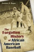 The Forgotten History of African American Baseball ebook by Lawrence D. Hogan