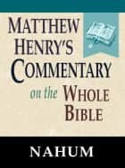 Matthew Henry's Commentary on the Whole Bible-Book of Nahum ebook by Matthew Henry