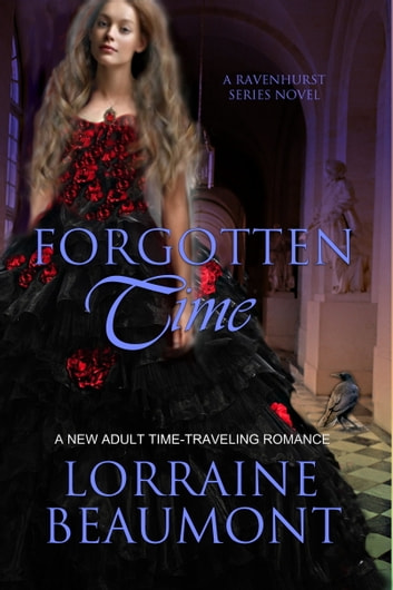Forgotten Time (Ravenhurst Series, #1) A New Adult Time Travel Romance ebook by Lorraine Beaumont