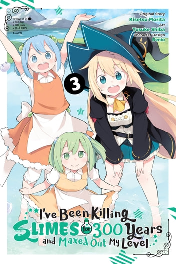 I've Been Killing Slimes for 300 Years and Maxed Out My Level, Vol. 3 (manga) ebook by Yusuke Shiba,Kisetsu Morita,Benio