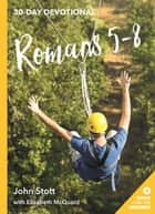 Romans 5-8 ebook by John Stott, Elizabeth McQuoid